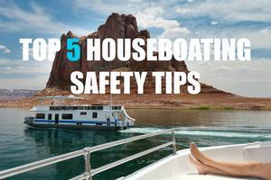 Top 5 Houseboating Safety Tips